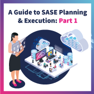 Part 1: When to consider a SASE (Secure Access Service Edge) architecture